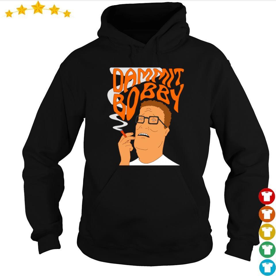Weed dammit Bobby s hoodie