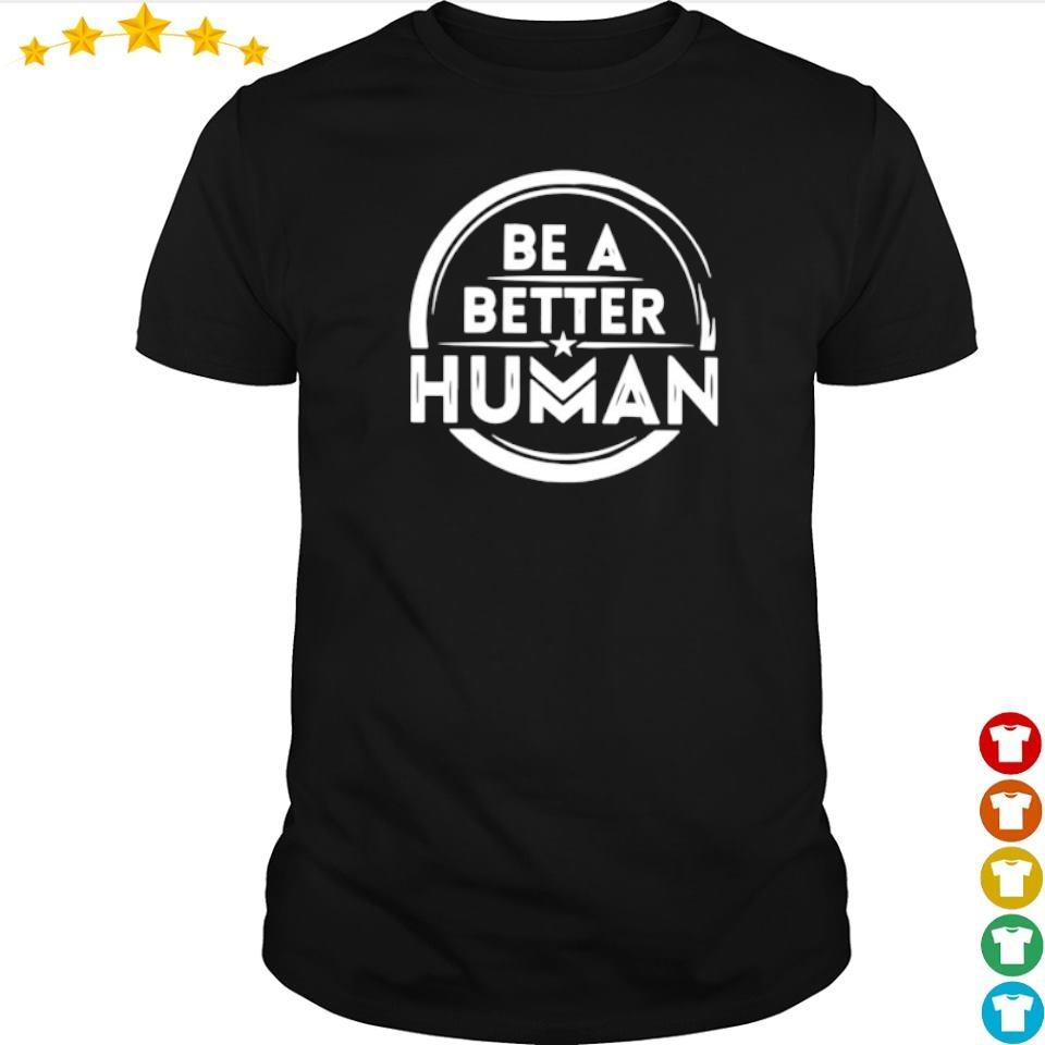Wonder Woman be a better human shirt