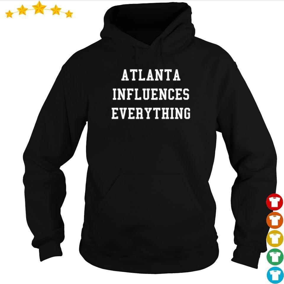 Atlanta influences everything s hoodie