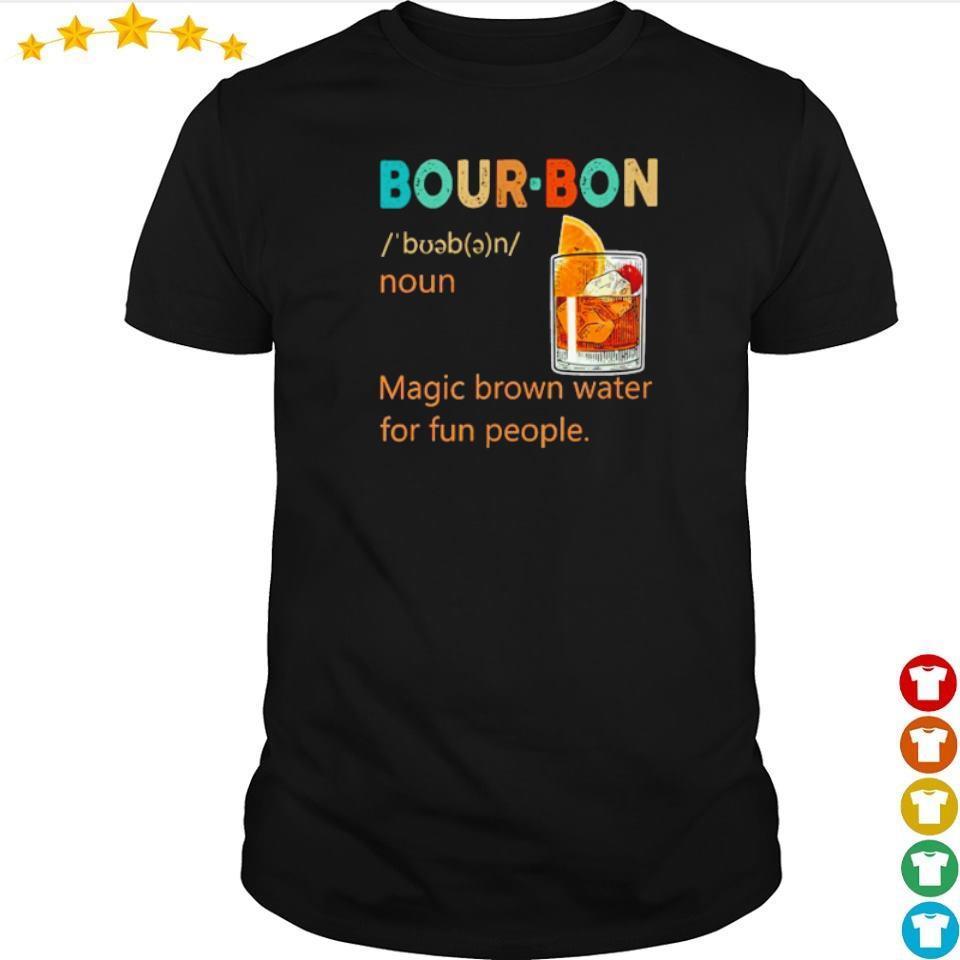 Bour-Bon noun magic brown water for fun people shirt