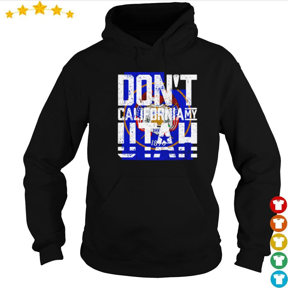 Don't California my Utah s hoodie