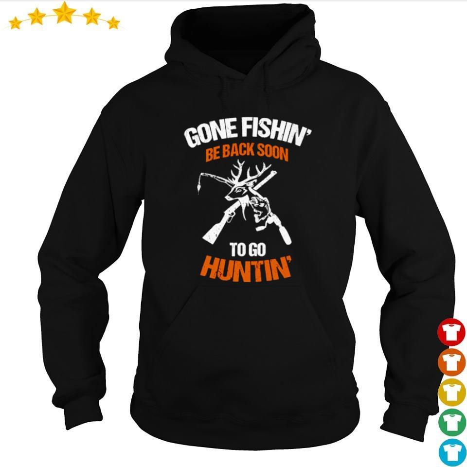 Gone fishin' be back soon to go huntin' s hoodie