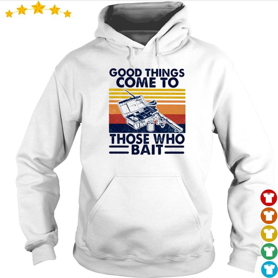 Good things come to those who bait vintage s hoodie
