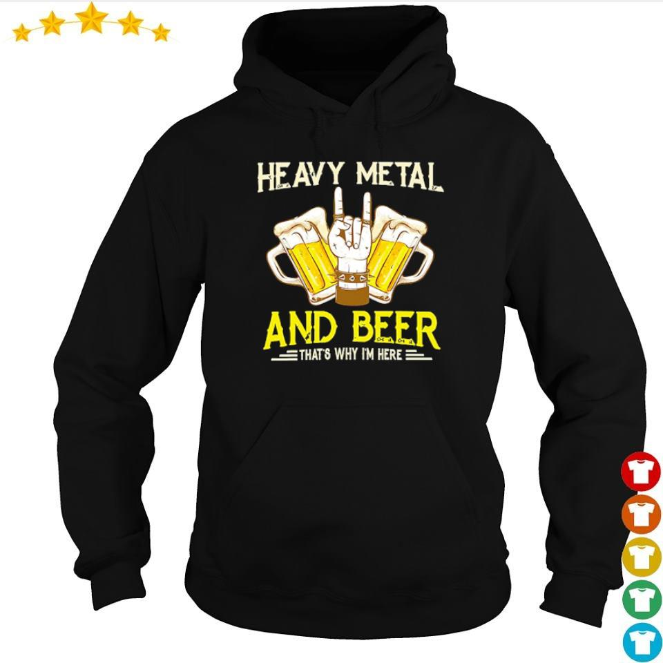 Heavy metal and beer that's why I'm here s hoodie