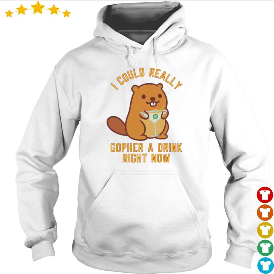 I could really copher a drink right now s hoodie