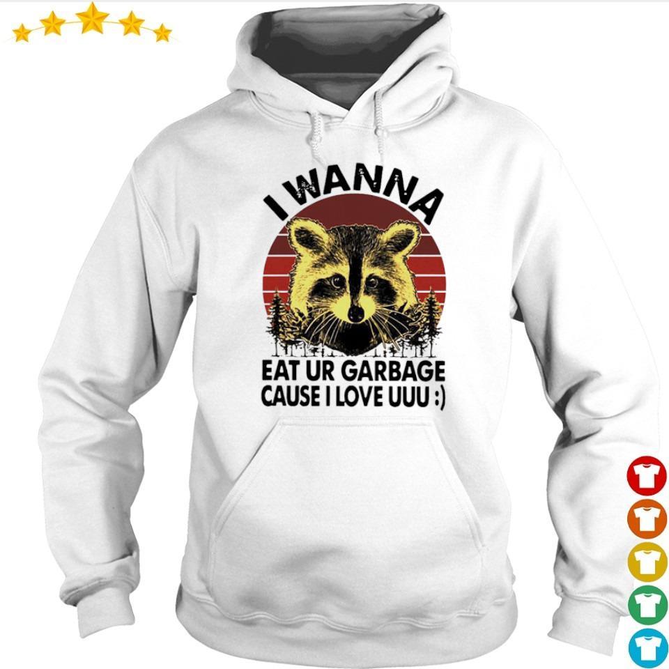 I wanna eat ur garbage cause I love uuu s hoodie