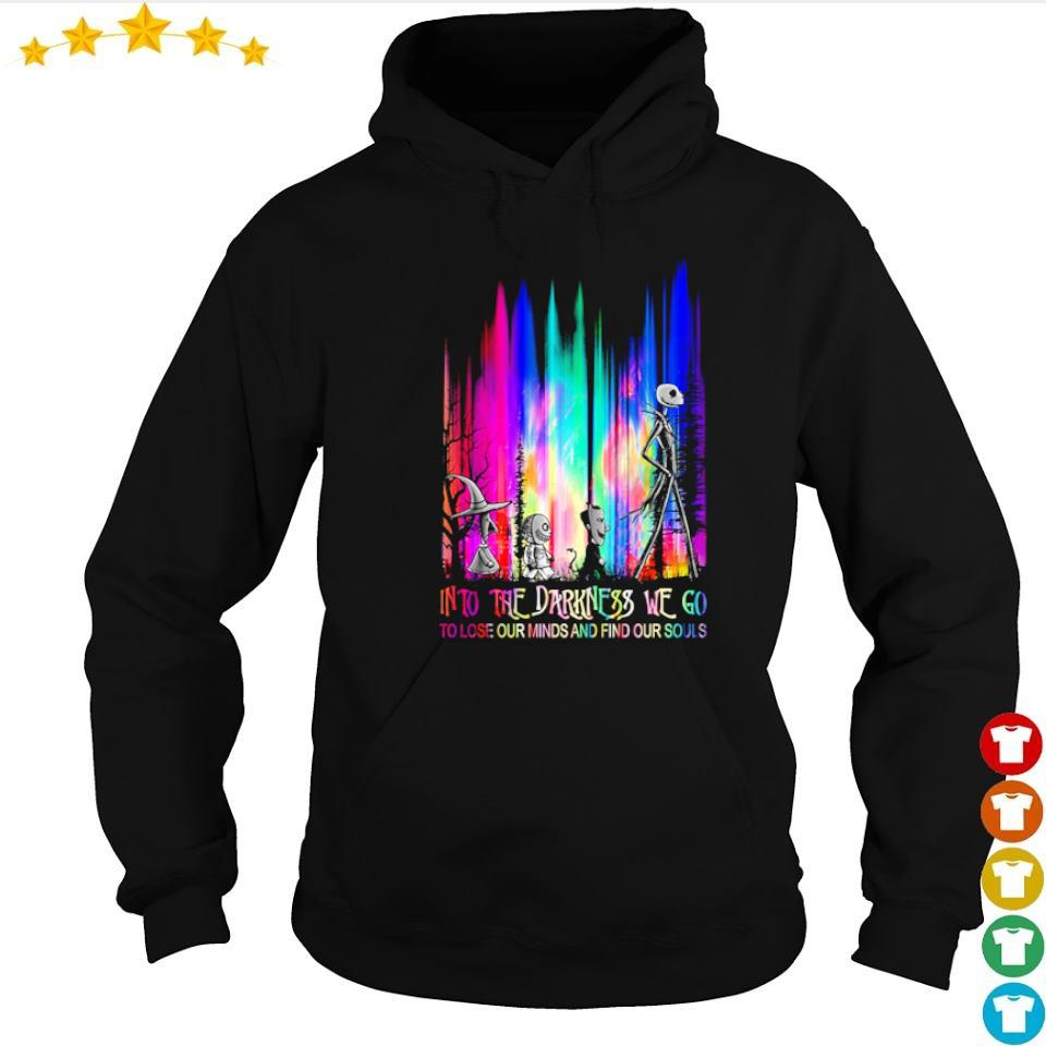 Jack Skeleton into the darkness we go to lose our minds and find our souls s hoodie
