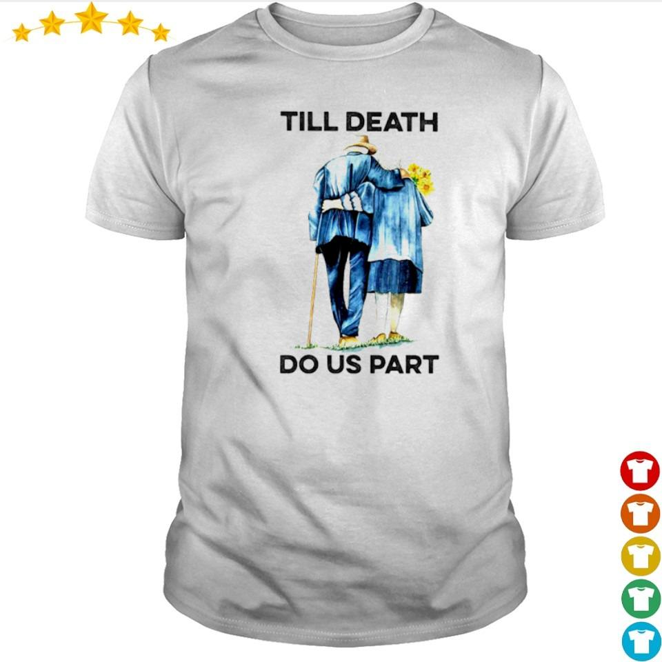 Love til death do us part shirt