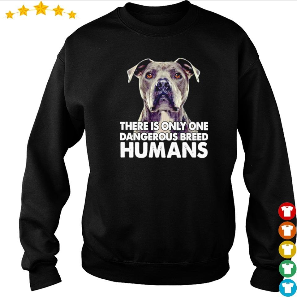 There is only one dangerous breed humans s sweater