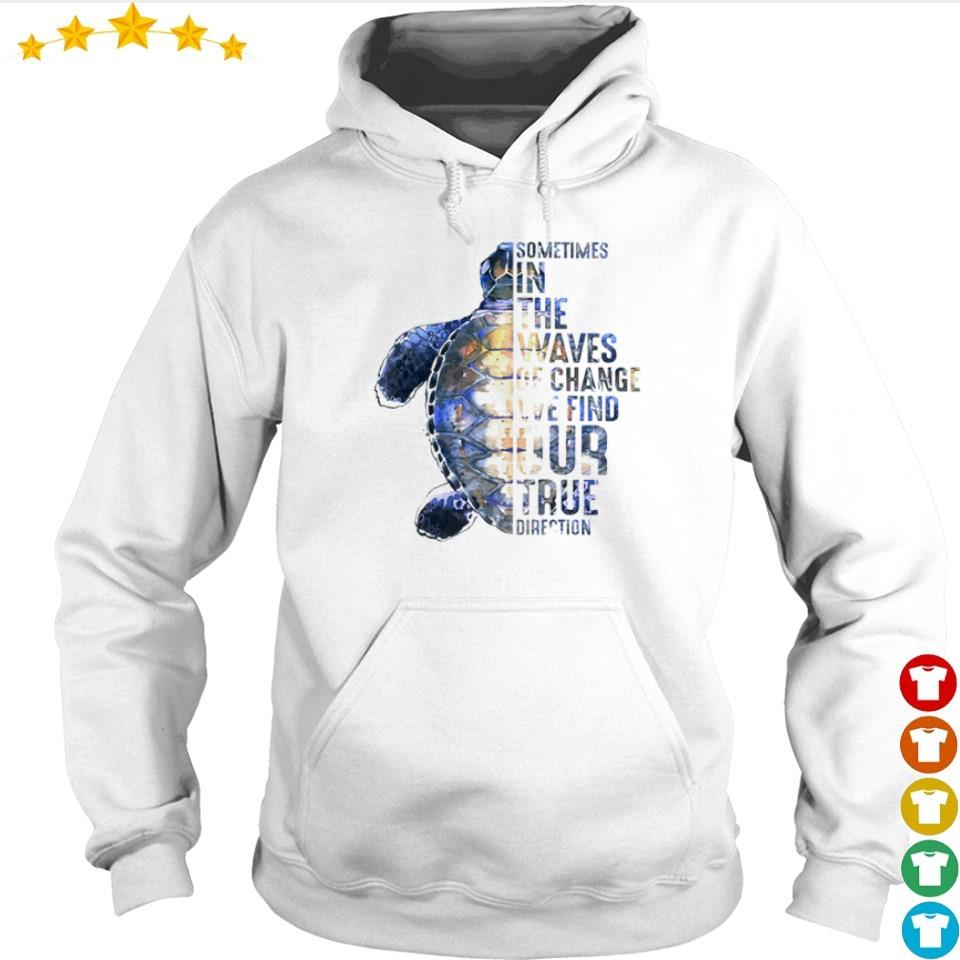 Turtle sometimes in the waves of change we find our true direction s hoodie