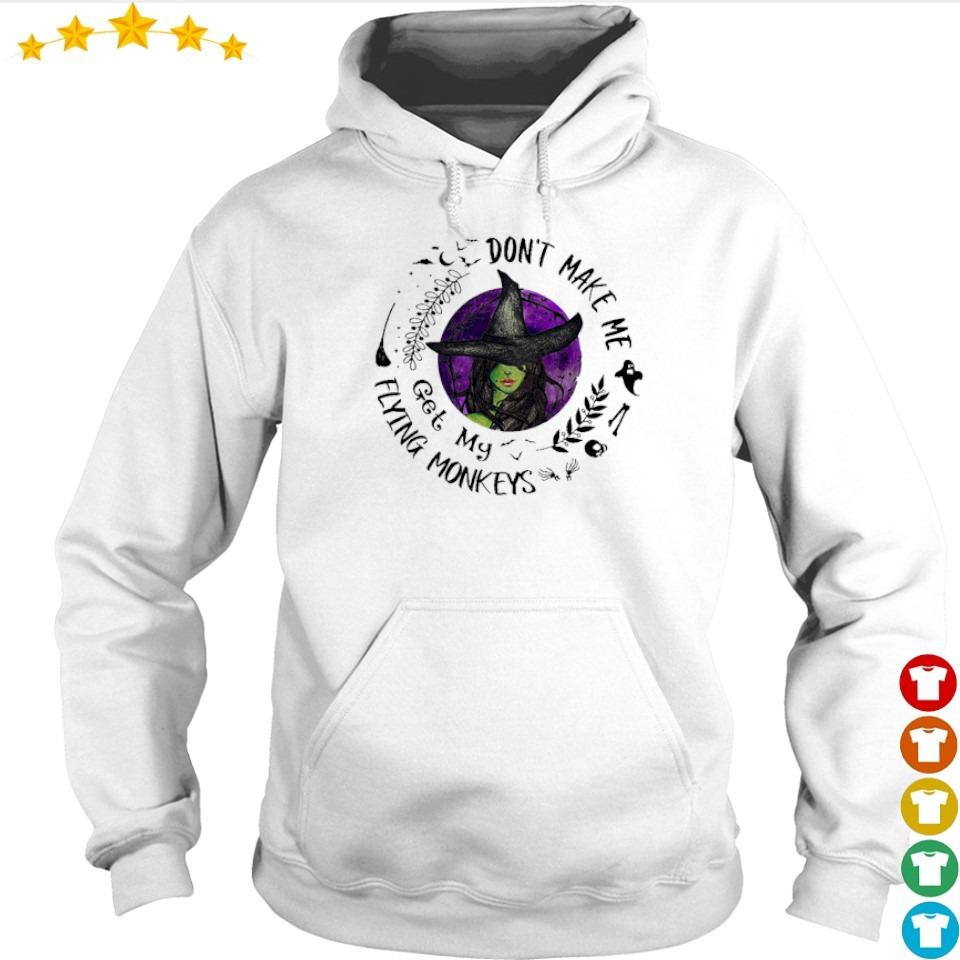 Witch don't make me get my flying monkeys s hoodie