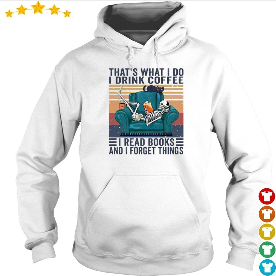 Skeleton that's what I do I drink coffee I read books and I forget things s hoodie