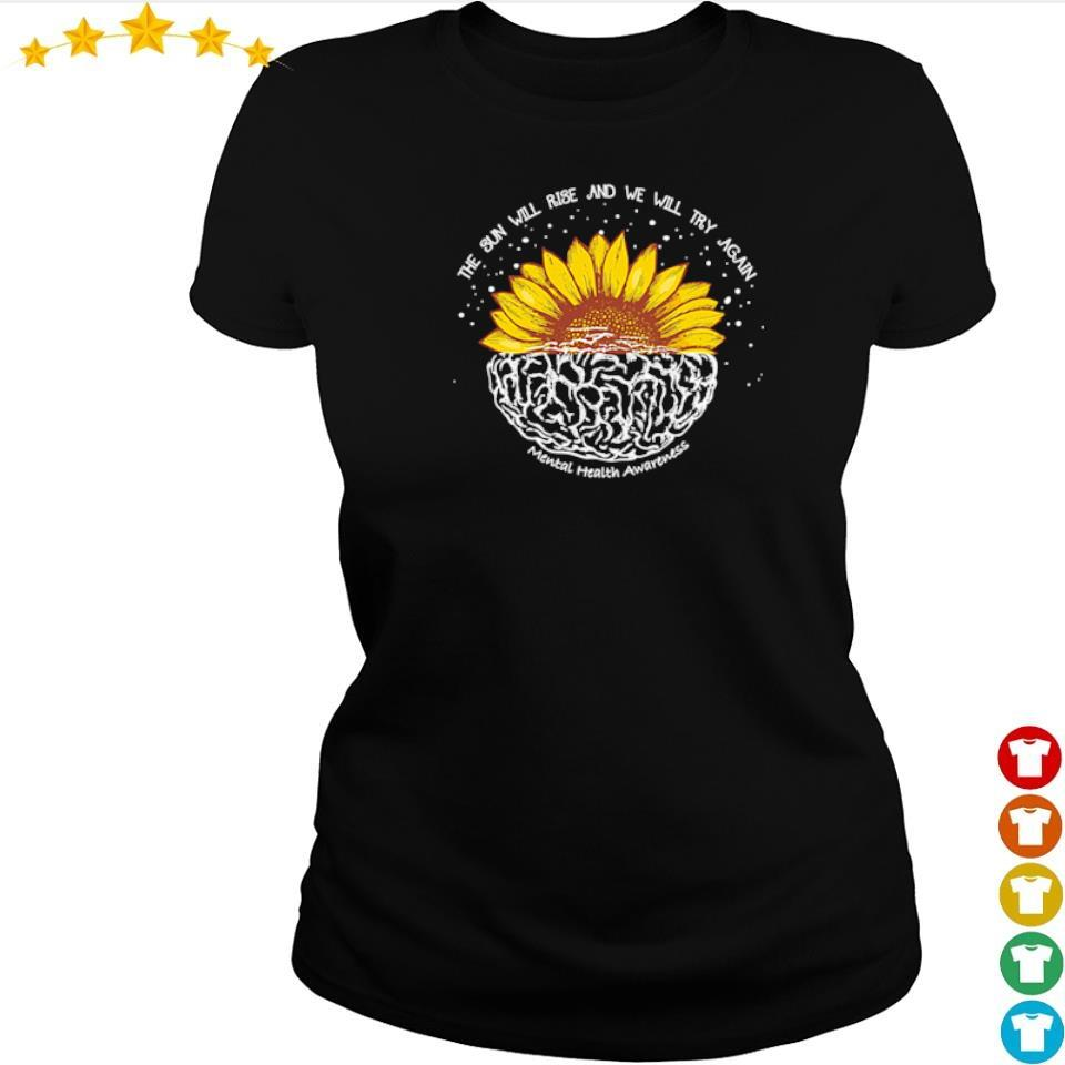 The sun will rise and we will try again mental health awareness s ladies tee