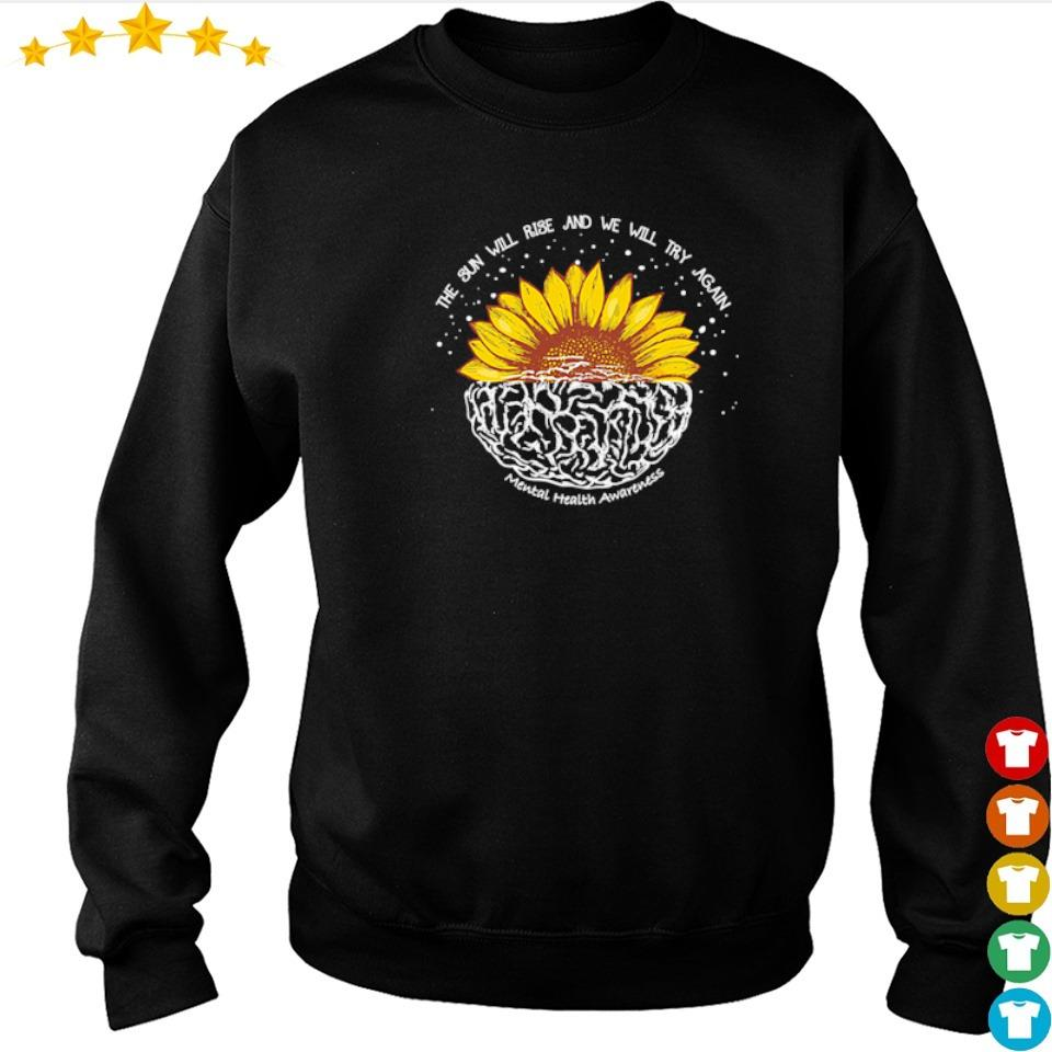 The sun will rise and we will try again mental health awareness s sweater