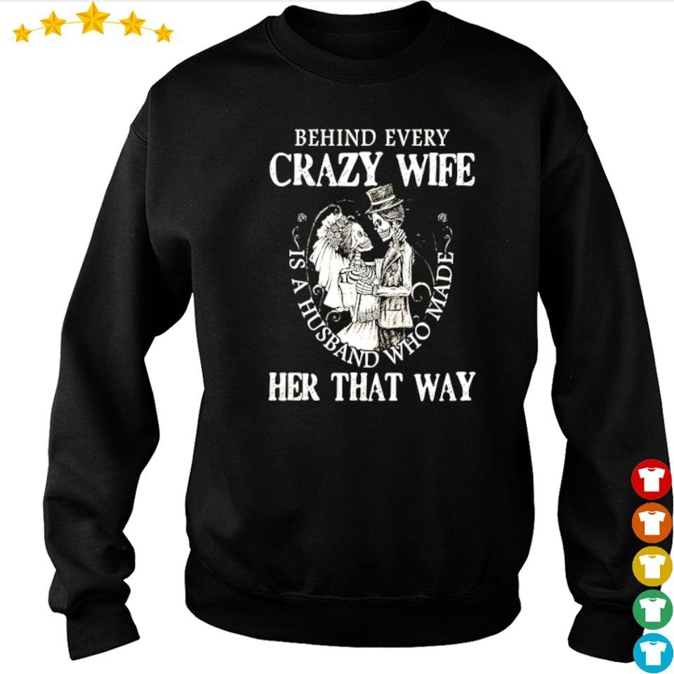 Behind every crazy wife is a husband who made her that way s sweater