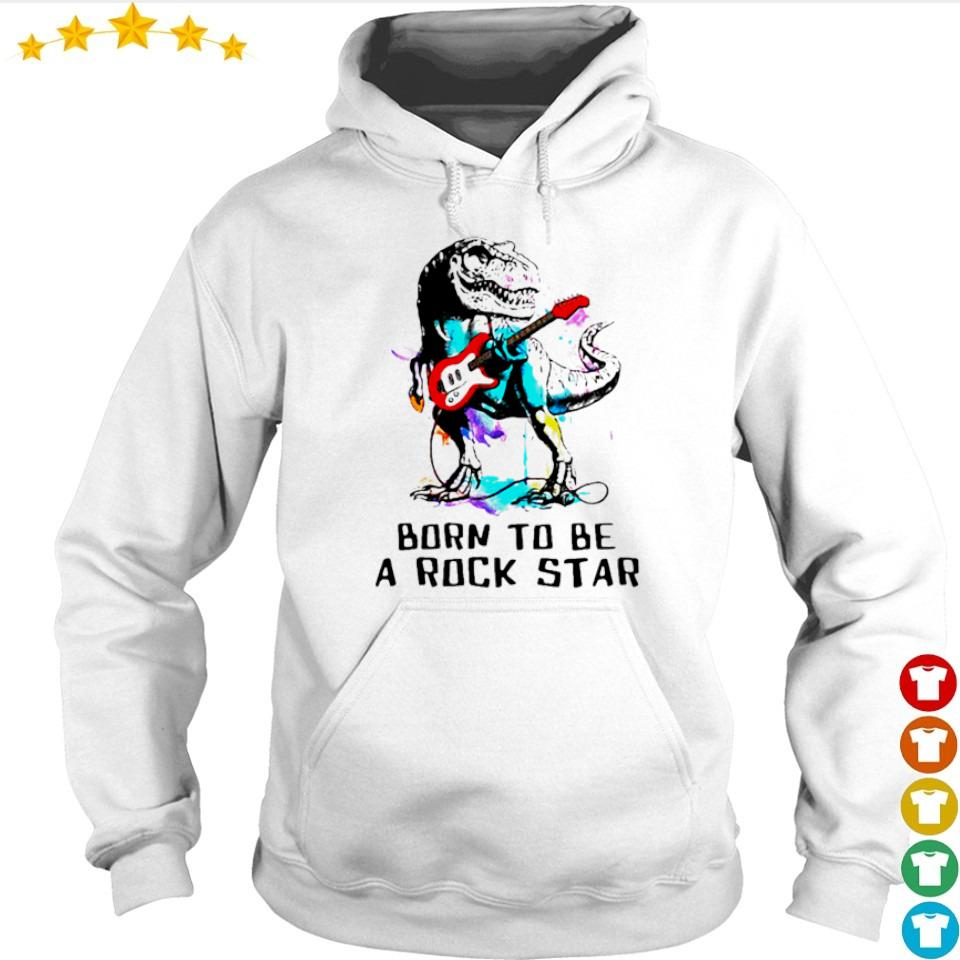 Dinosaur T Rex born to be a rock star s hoodie