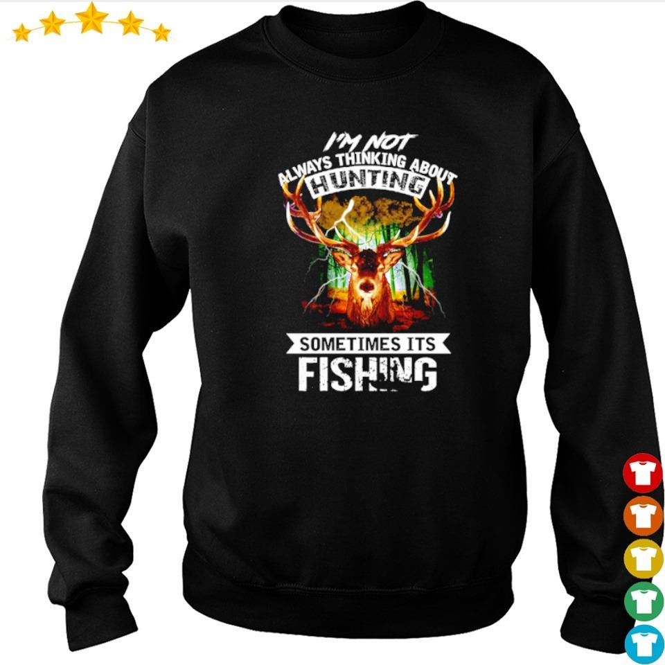 I'm not always thinking about hunting sometimes it's fishing s sweater