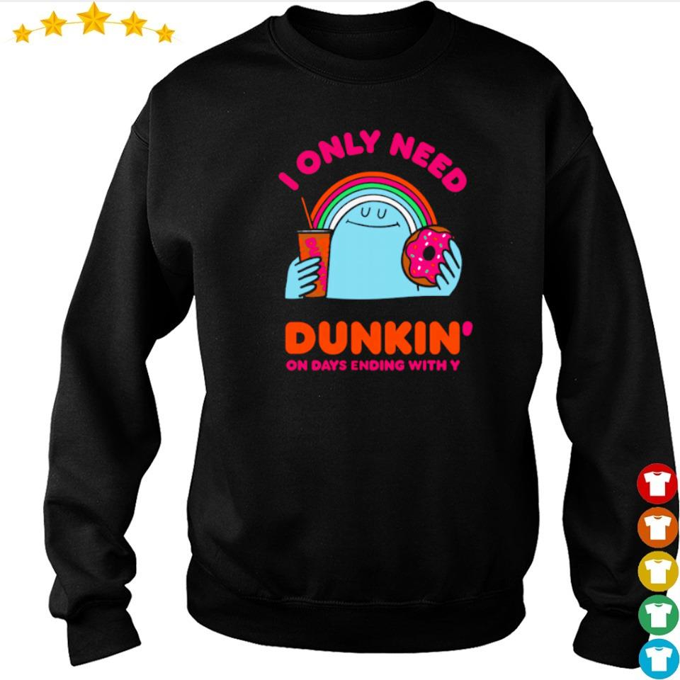 I only need Dunkin' on days ending with you s sweater