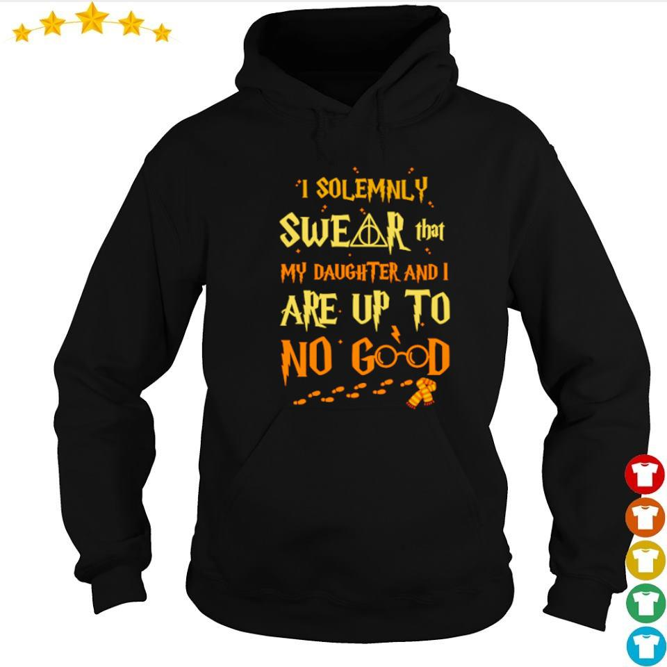 I solemnly swear that my daughter and I are up to no good s hoodie