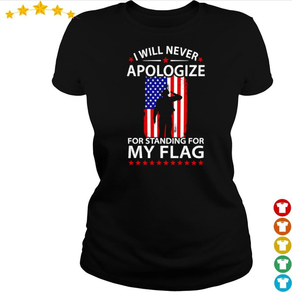 I will never apologize for standing for my American Flag s ladies tee