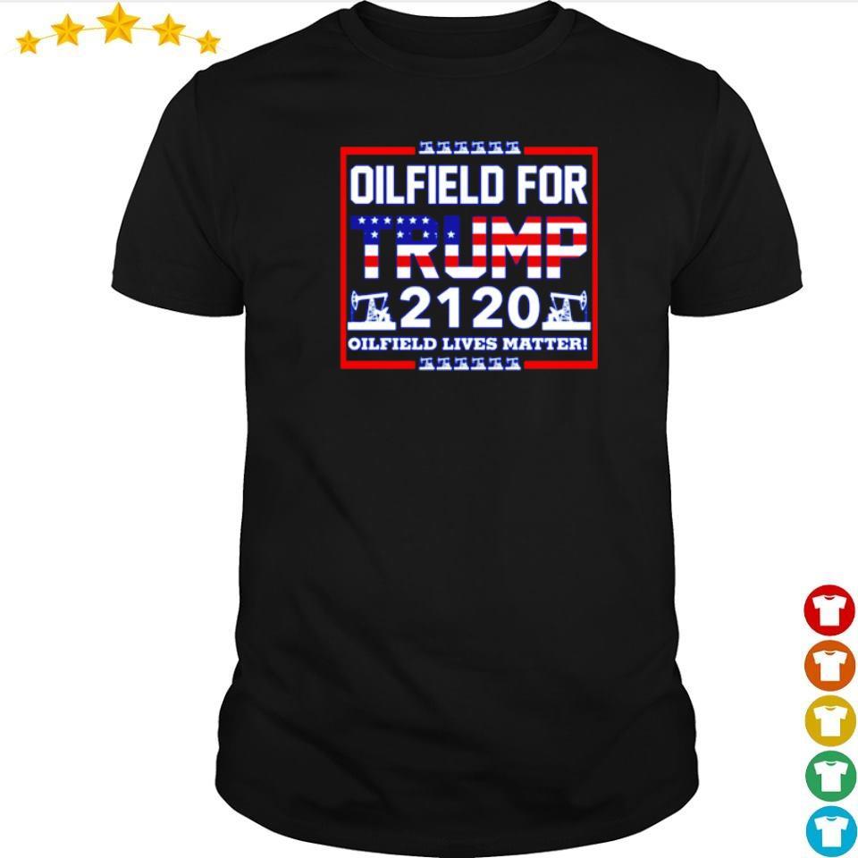 Oilfield for Trump 2120 oilfield lives matter shirt