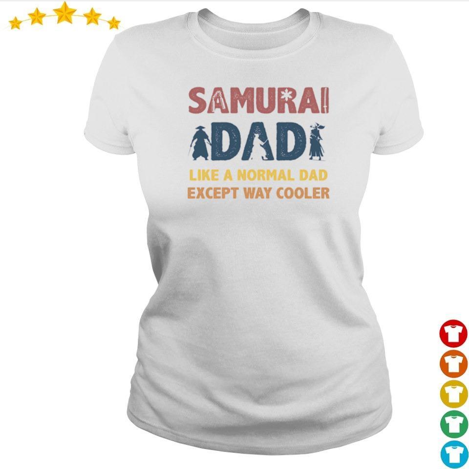 Samurai dad like a normal dad except way cooler s ladies