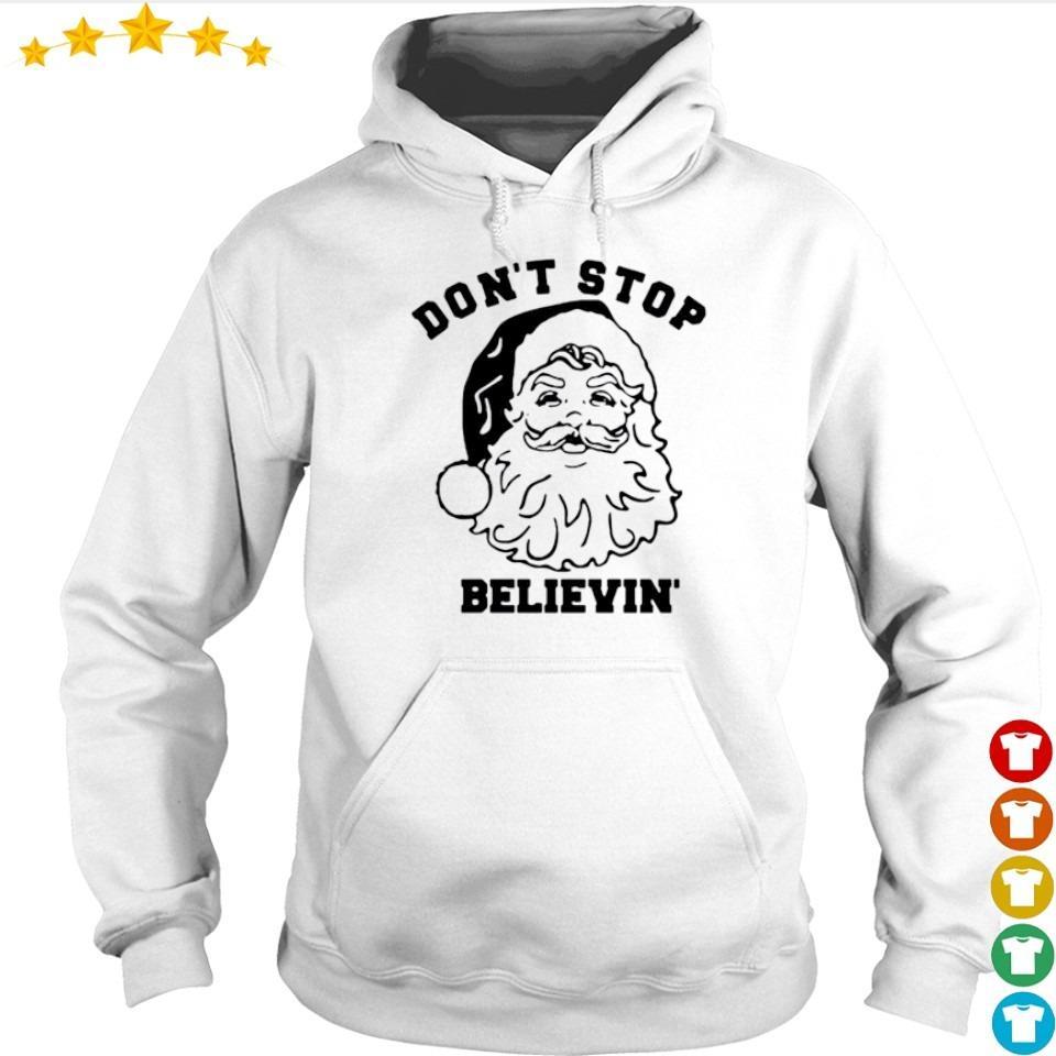 Santa don't stop believin' Christmas s hoodie