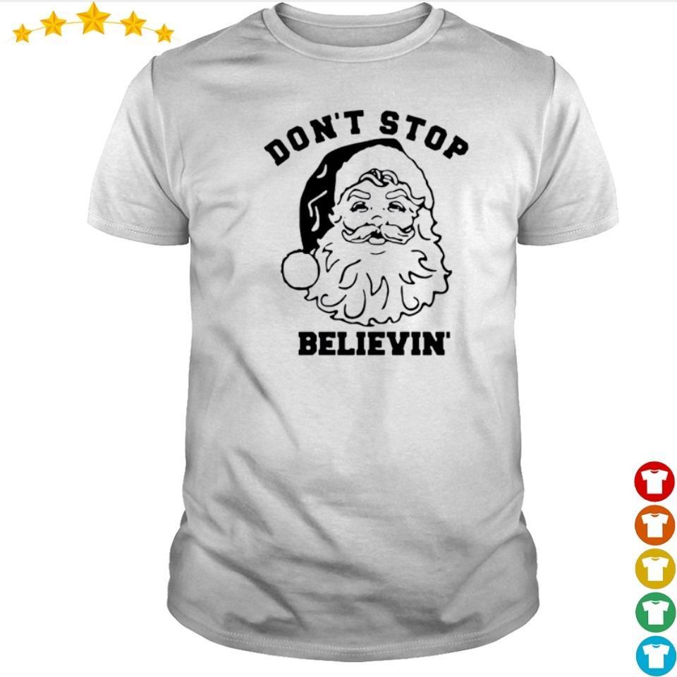 Santa don't stop believin' Christmas shirt
