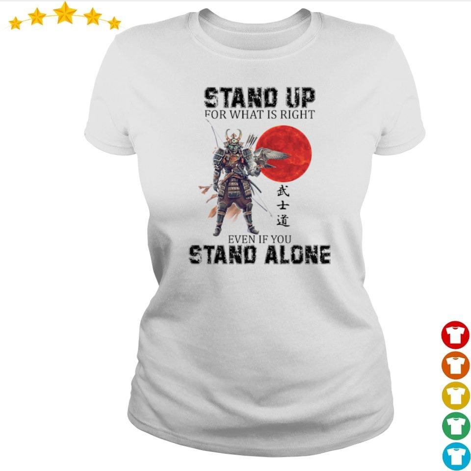 Stand up for what is right even if you stand alone s ladies