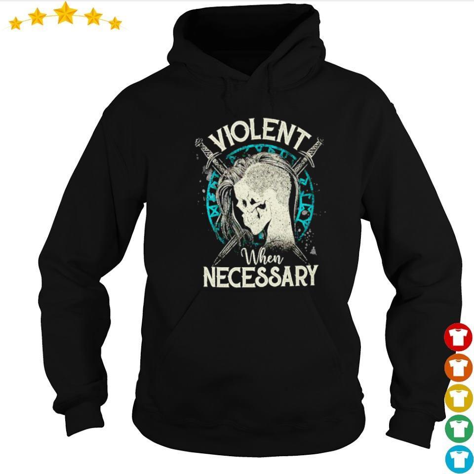 Viking shield maiden violent when necessary s hoodie