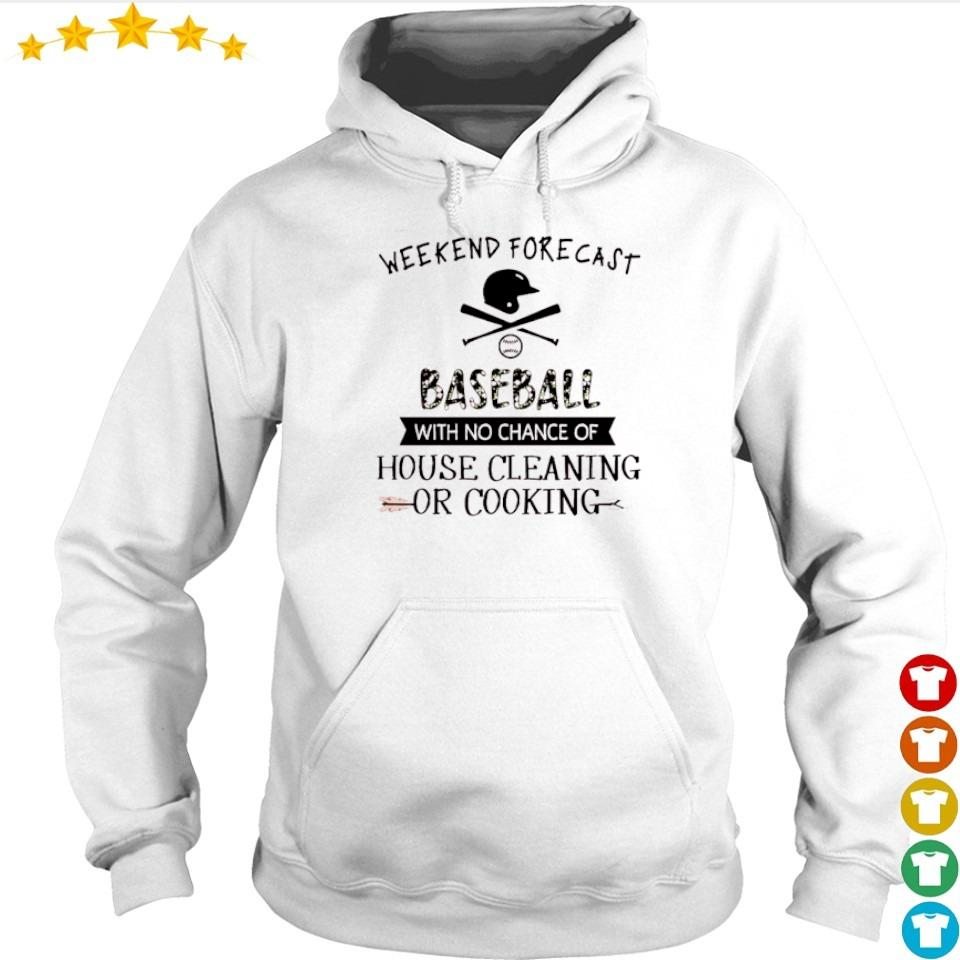 Weekend forecast baseball with no chance of house cleaning or cooking s hoodie