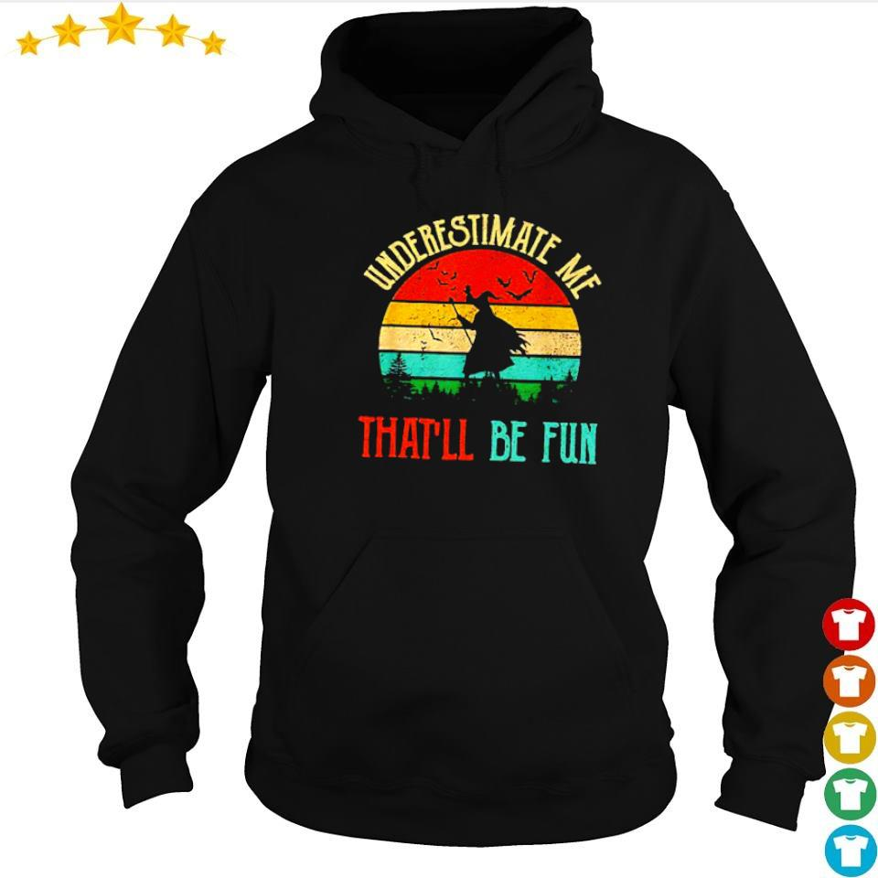 Witch underestimate me that'll be fun vintage s hoodie