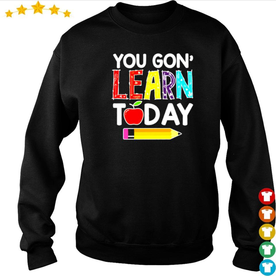 You gon' learn today s sweater