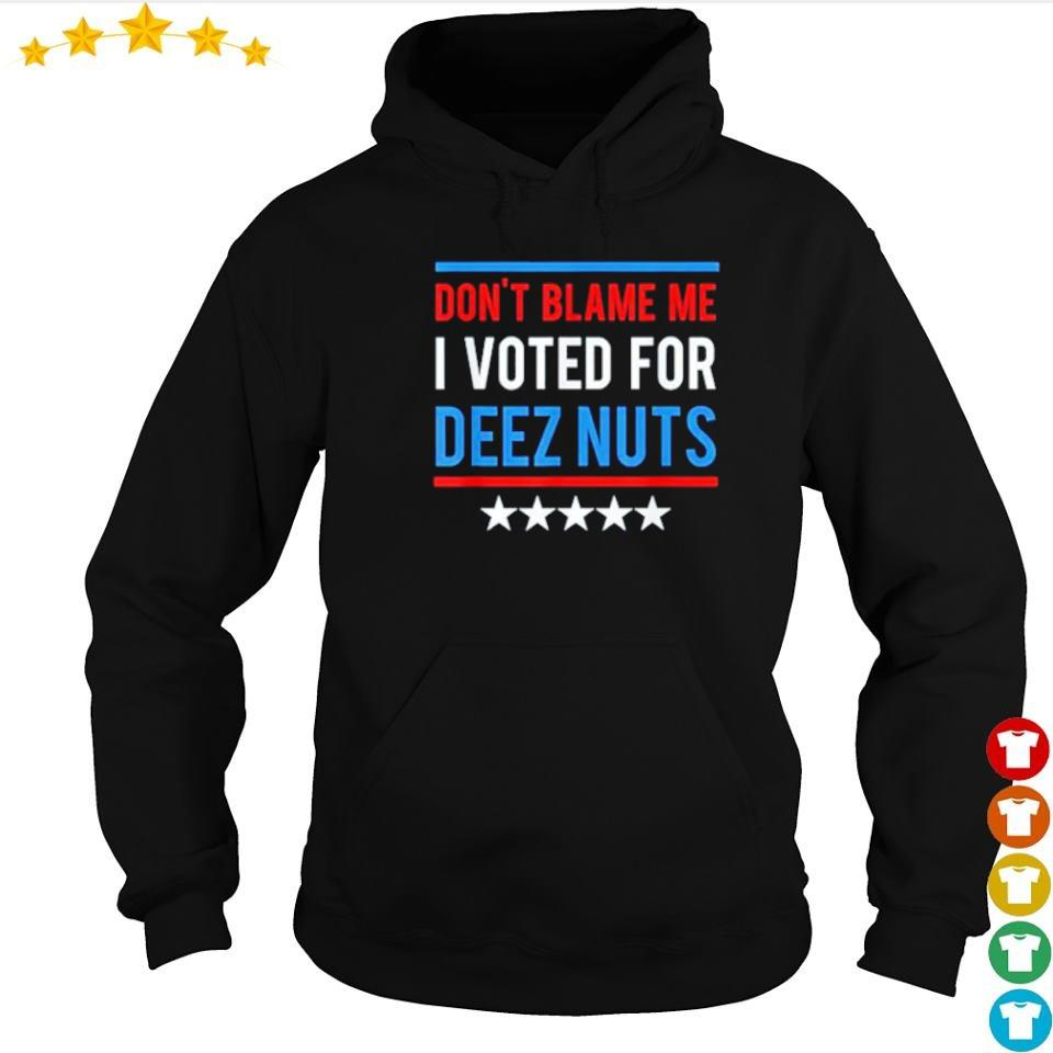Don't blame me I voted for Deez Nuts s hoodie