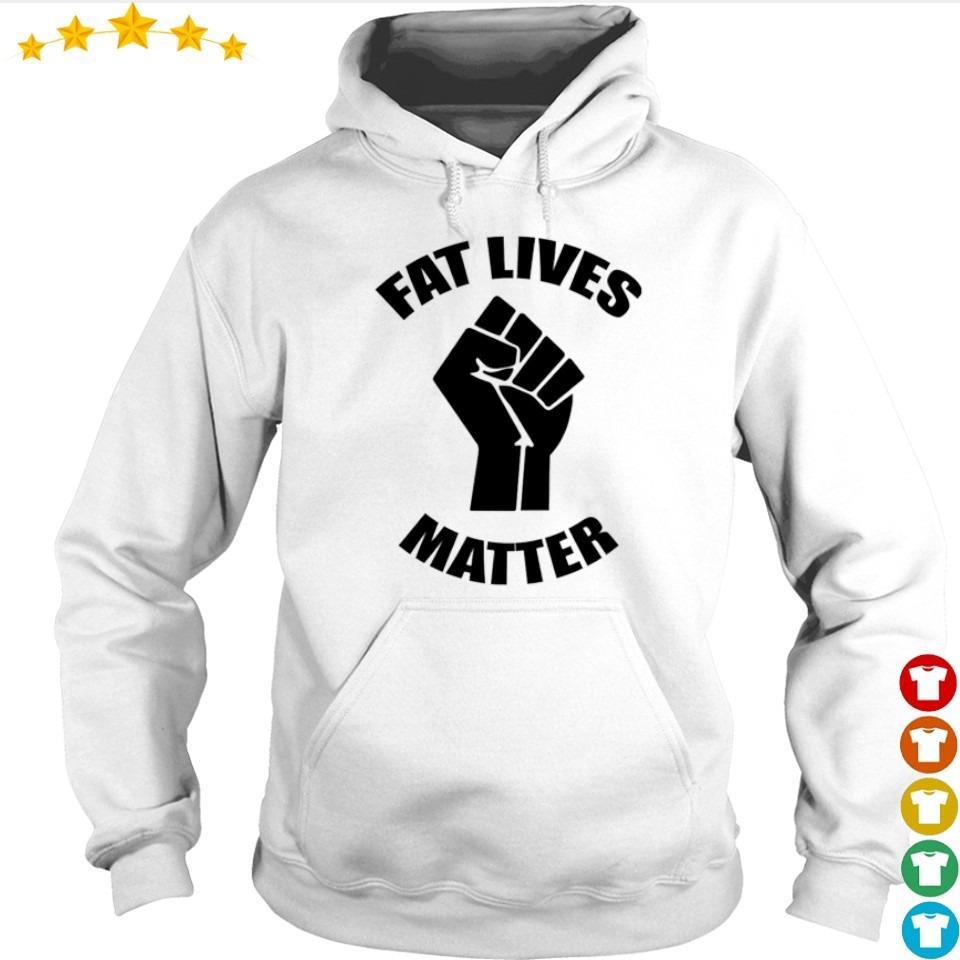 Fat lives matter s hoodie