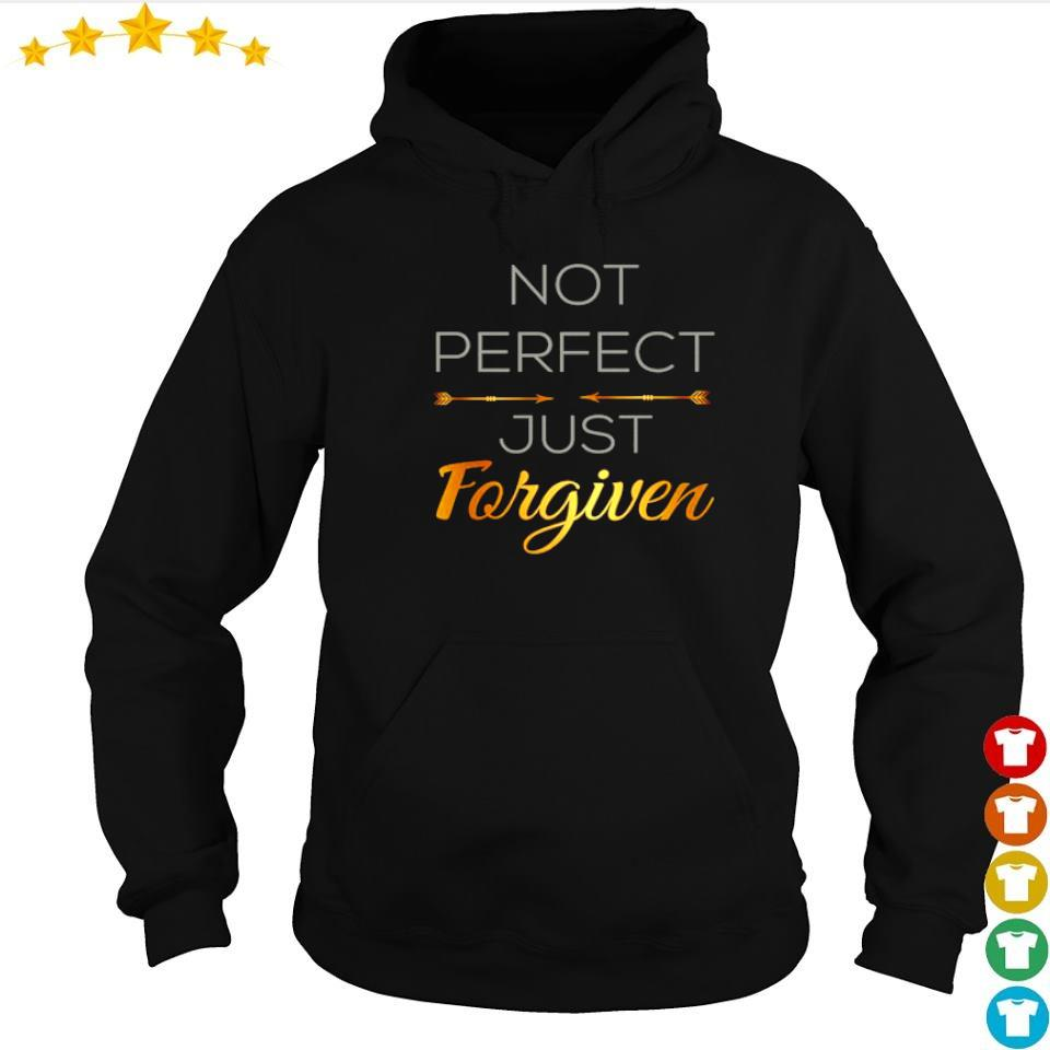 Not perfect just forgiven s hoodie