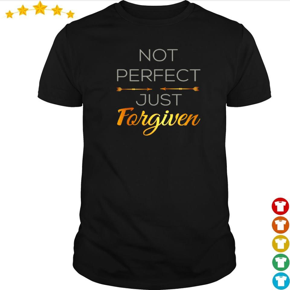 Not perfect just forgiven shirt