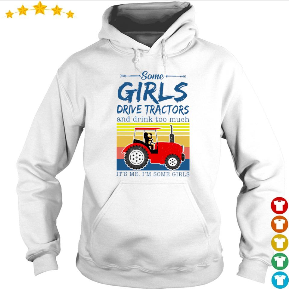 Some girls drive tractors and drink too much it's me I'm some girls s hoodie