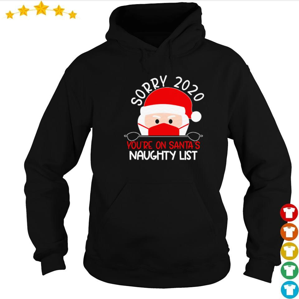 Sorry 2020 you're on Santa's naughty list sweater hoodie