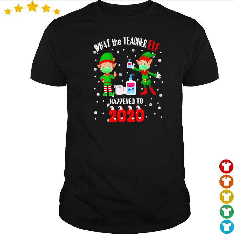 What the teacher Elf happened to 2020 happy Christmas sweater