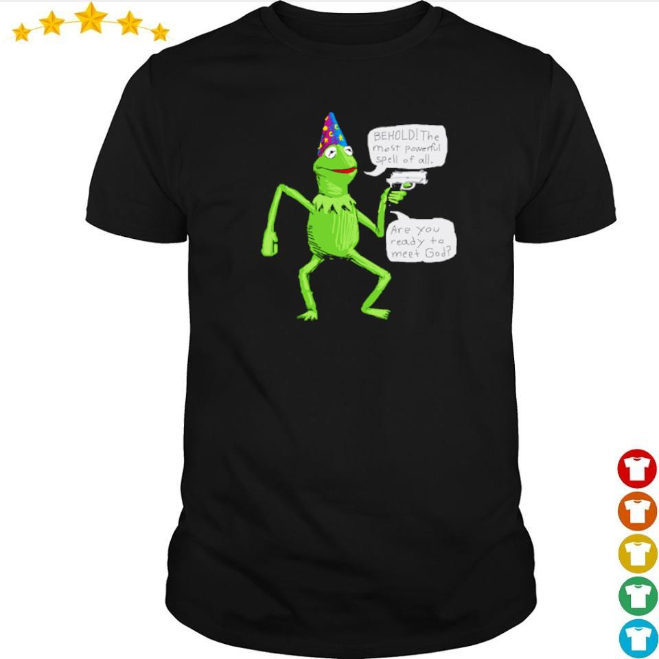 Wizard Kermit behold the most powerful spell of all shirt