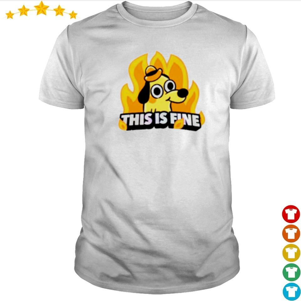Dog in fire this is fine shirt