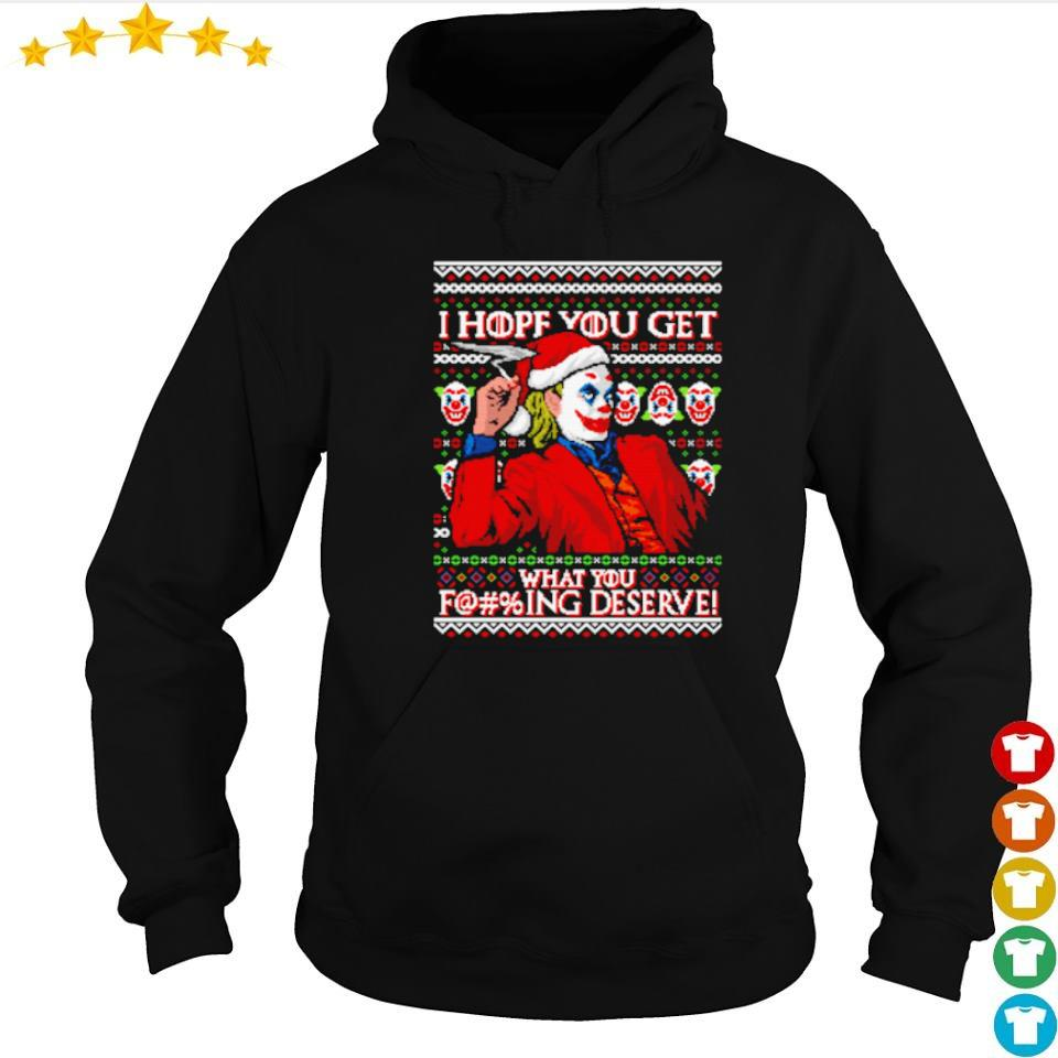 Joker I hope you get what you fucking deserve Christmas sweater hoodie