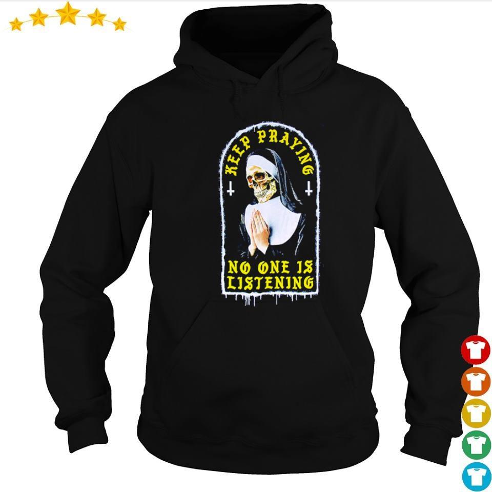 Nun keep praying no one is listening s hoodie