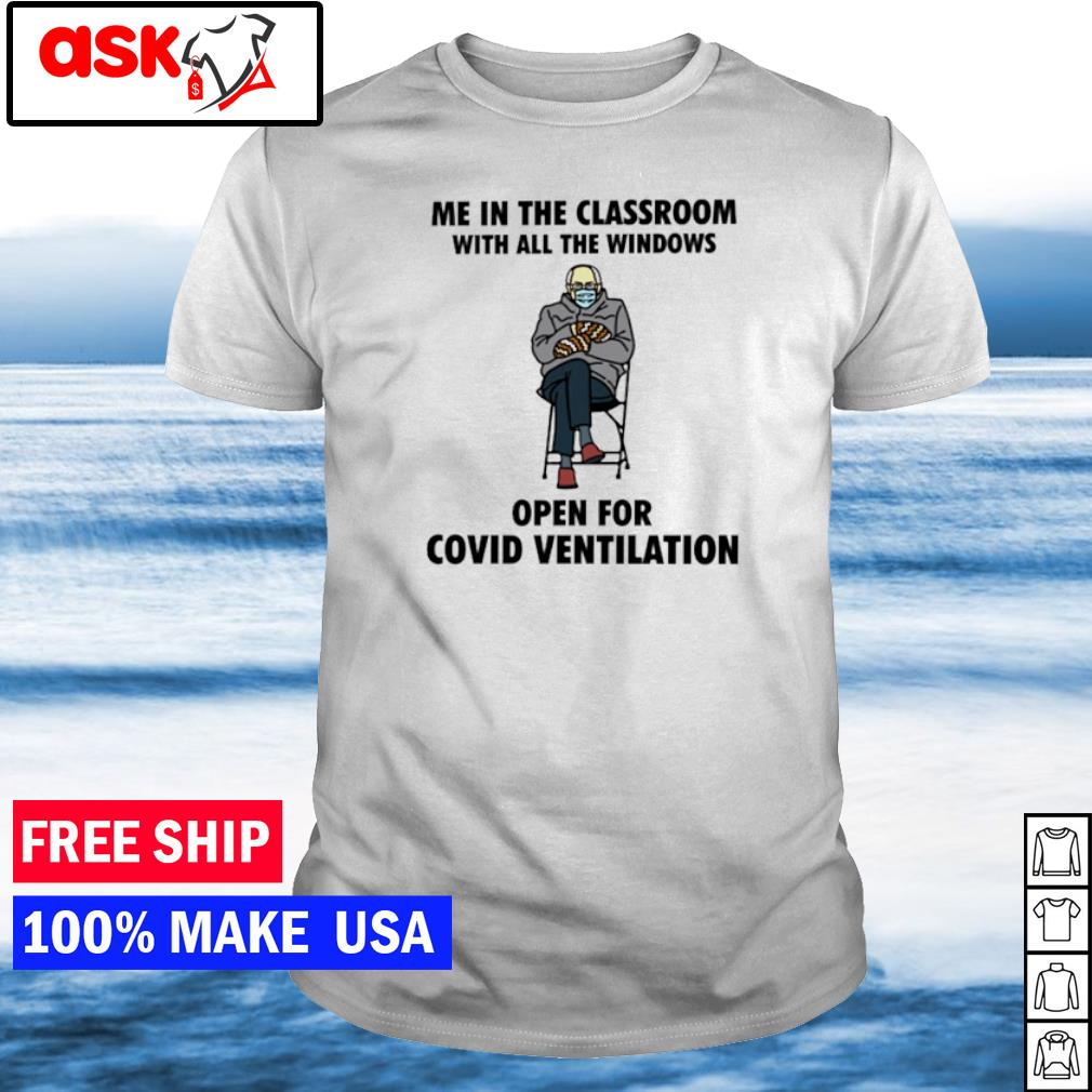 Bernie Sanders me in the classroom with all the windows open for covid ventilation shirt