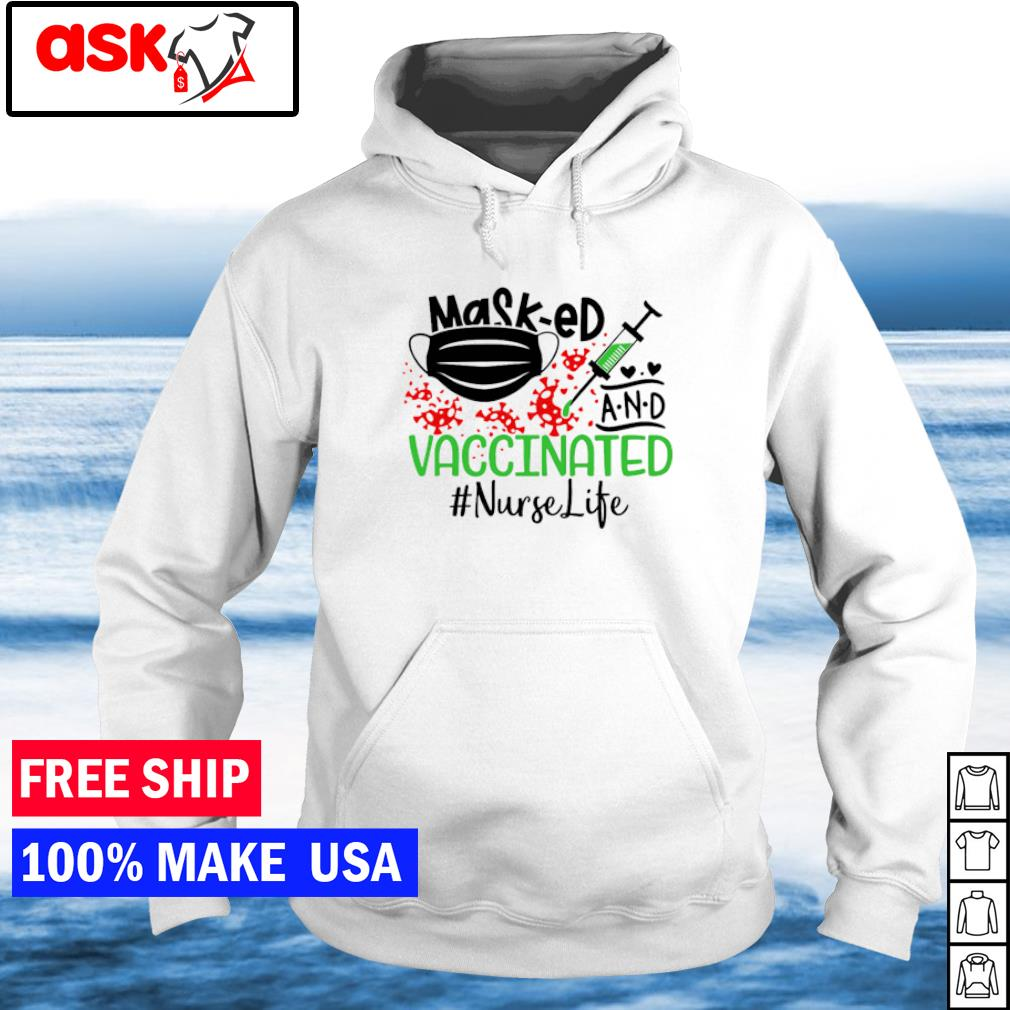 NurseLife Masked and vaccinated covid 19 s hoodie